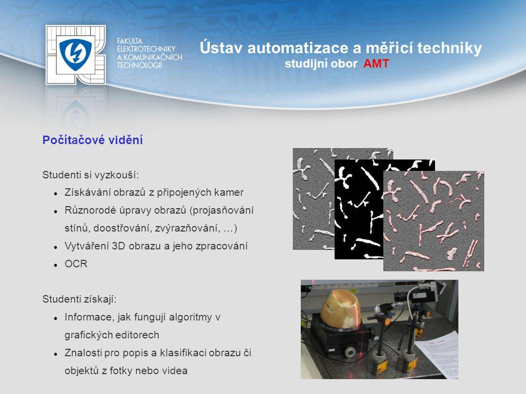 Ústav automatizace a měřicí techniky studijní obor AMT Počítačové vidění Studenti si vyzkouší: Získávání obrazů z připojených kamer Různorodé úpravy o