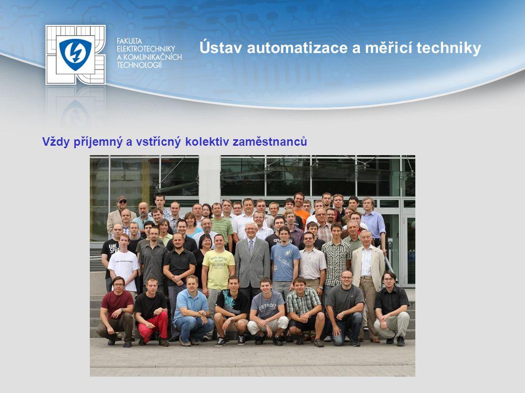 Ústav automatizace a měřicí techniky Vždy příjemný a vstřícný kolektiv zaměstnanců