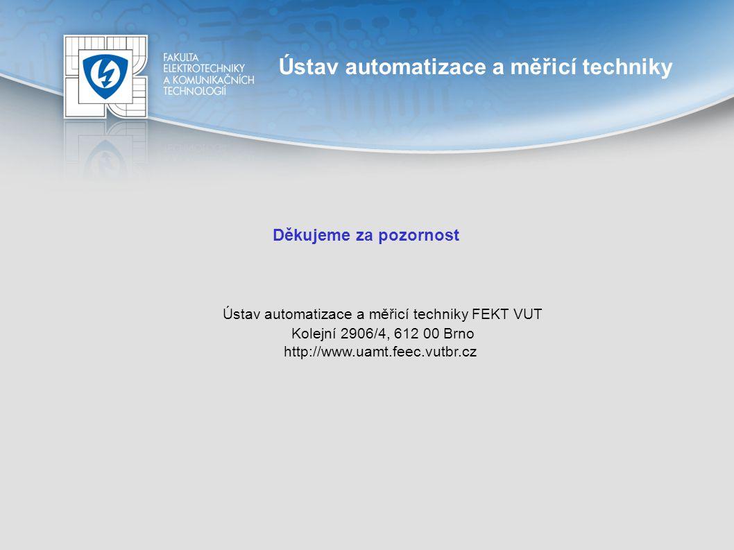 Ústav automatizace a měřicí techniky Děkujeme za pozornost Ústav automatizace a měřicí techniky FEKT VUT Kolejní 2906/4, 612 00 Brno http://www.uamt.f