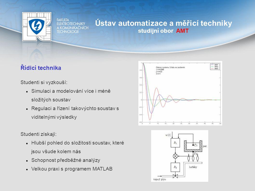 Ústav automatizace a měřicí techniky studijní obor AMT Měřicí technika Vývoj snímačů a měření jejich parametrů Vývoj metod pro měření elektrických i fyzikálních veličin Kalibrace snímačů vibrací, klimatické zkoušky Nedestruktivní diagnostika, vibrační, akustické a teplotní analýzy Vývoj a realizace měřicího řetězce a měřicích systémů Vývoj software pro řízení, měření, zpracování dat a jejich prezentaci v prostředí LabVIEW