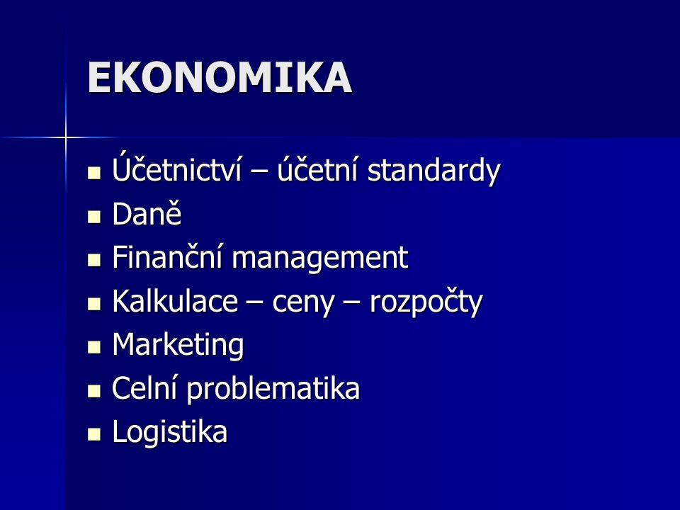 EKONOMIKA Účetnictví – účetní standardy Účetnictví – účetní standardy Daně Daně Finanční management Finanční management Kalkulace – ceny – rozpočty Kalkulace – ceny – rozpočty Marketing Marketing Celní problematika Celní problematika Logistika Logistika