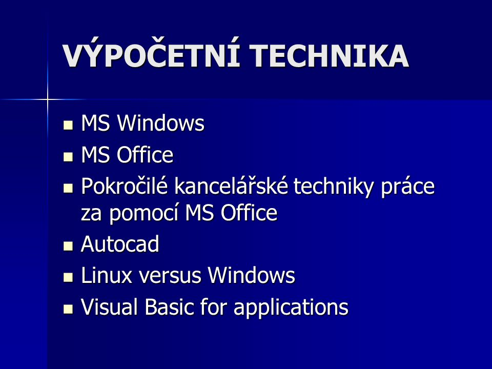 VÝPOČETNÍ TECHNIKA MS Windows MS Windows MS Office MS Office Pokročilé kancelářské techniky práce za pomocí MS Office Pokročilé kancelářské techniky práce za pomocí MS Office Autocad Autocad Linux versus Windows Linux versus Windows Visual Basic for applications Visual Basic for applications