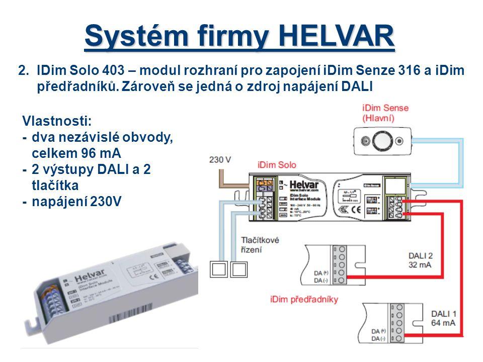 Systém firmy HELVAR 2.IDim Solo 403 – modul rozhraní pro zapojení iDim Senze 316 a iDim předřadníků. Zároveň se jedná o zdroj napájení DALI Vlastnosti
