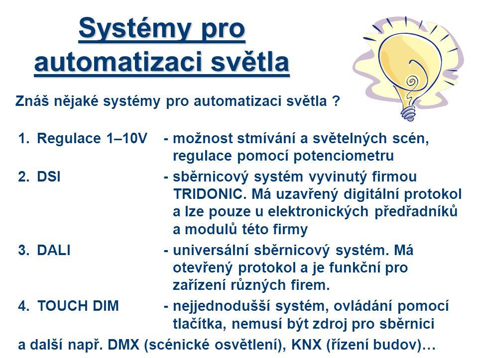Systémy pro automatizaci světla Znáš nějaké systémy pro automatizaci světla ? 1.Regulace 1–10V-možnost stmívání a světelných scén, regulace pomocí pot