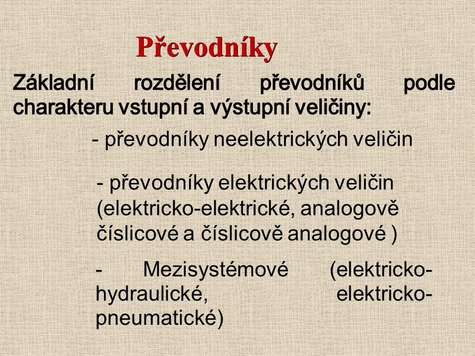 Převodníky - převodníky neelektrických veličin - Mezisystémové (elektricko- hydraulické, elektricko- pneumatické) - převodníky elektrických veličin (elektricko-elektrické, analogově číslicové a číslicově analogové )
