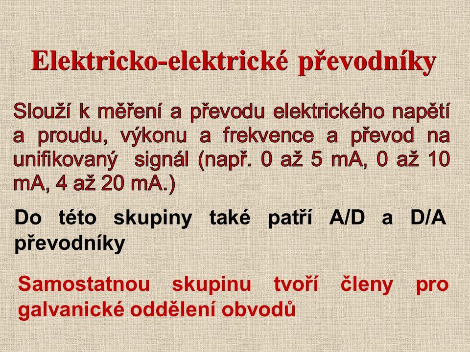 Elektricko-elektrické převodníky Do této skupiny také patří A/D a D/A převodníky Samostatnou skupinu tvoří členy pro galvanické oddělení obvodů