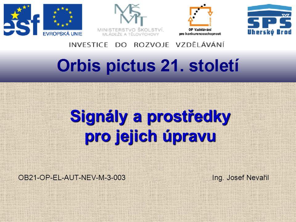 Signály a prostředky pro jejich úpravu OB21-OP-EL-AUT-NEV-M-3-003 Ing. Josef Nevařil