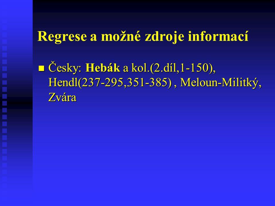 Regrese a možné zdroje informací Česky: Hebák a kol.(2.díl,1-150), Hendl(237-295,351-385), Meloun-Militký, Zvára Česky: Hebák a kol.(2.díl,1-150), Hendl(237-295,351-385), Meloun-Militký, Zvára