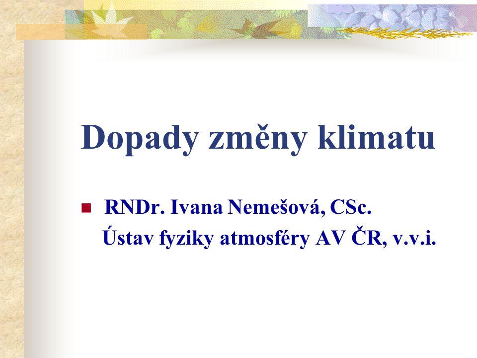 Dopady změny klimatu RNDr. Ivana Nemešová, CSc. Ústav fyziky atmosféry AV ČR, v.v.i.