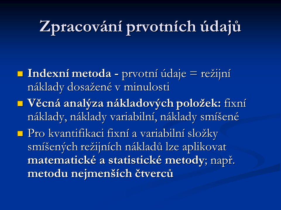 Zpracování prvotních údajů Indexní metoda - prvotní údaje = režijní náklady dosažené v minulosti Indexní metoda - prvotní údaje = režijní náklady dosa