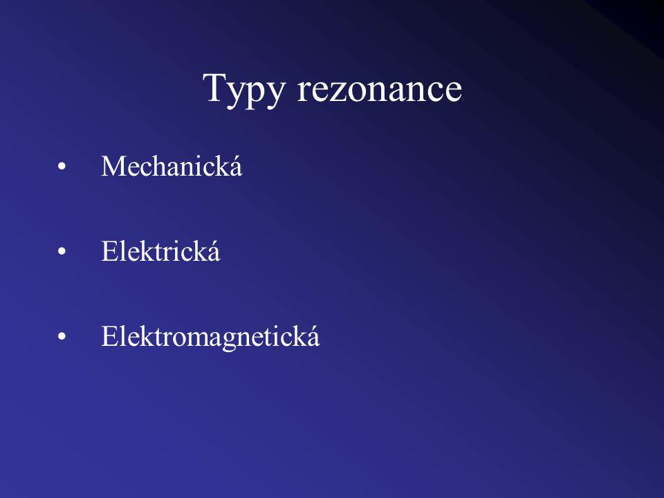 Typy rezonance Mechanická Elektrická Elektromagnetická