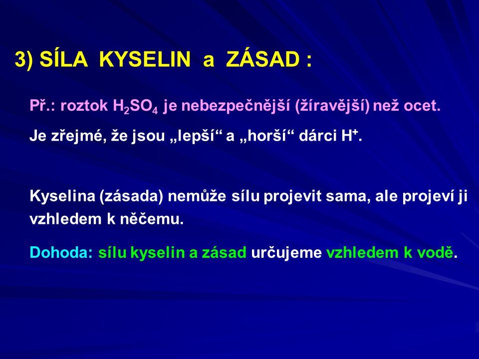 3) SÍLA KYSELIN a ZÁSAD : Př.: roztok H 2 SO 4 je nebezpečnější (žíravější) než ocet.