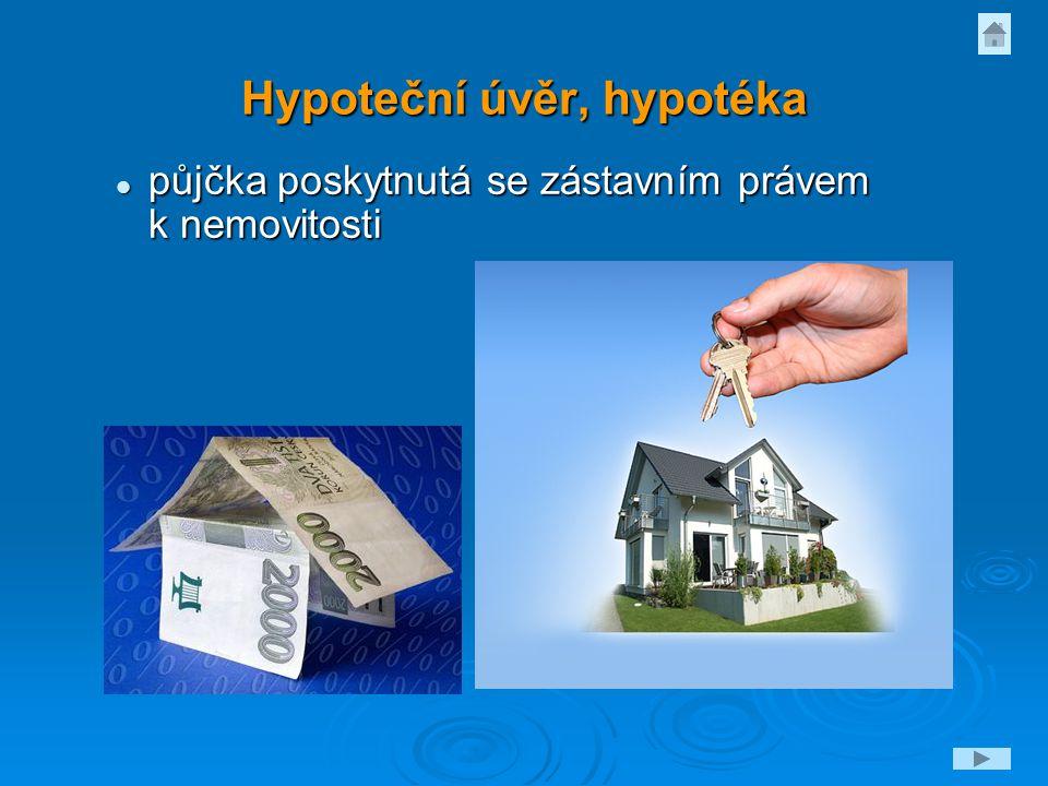Hypoteční úvěr, hypotéka půjčka poskytnutá se zástavním právem k nemovitosti půjčka poskytnutá se zástavním právem k nemovitosti
