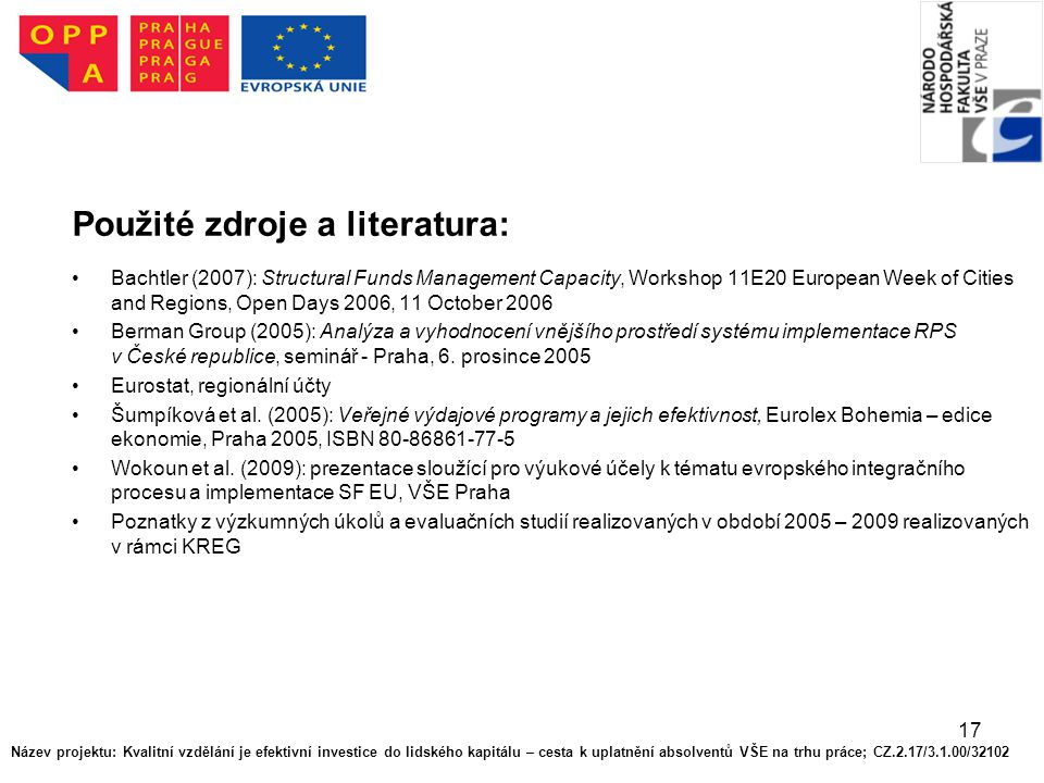 17 Použité zdroje a literatura: Bachtler (2007): Structural Funds Management Capacity, Workshop 11E20 European Week of Cities and Regions, Open Days 2