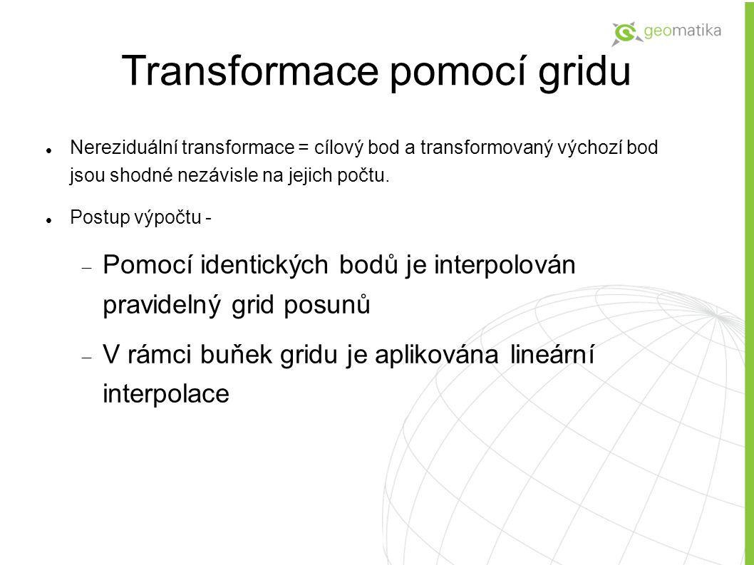 Transformace pomocí gridu Nereziduální transformace = cílový bod a transformovaný výchozí bod jsou shodné nezávisle na jejich počtu. Postup výpočtu -