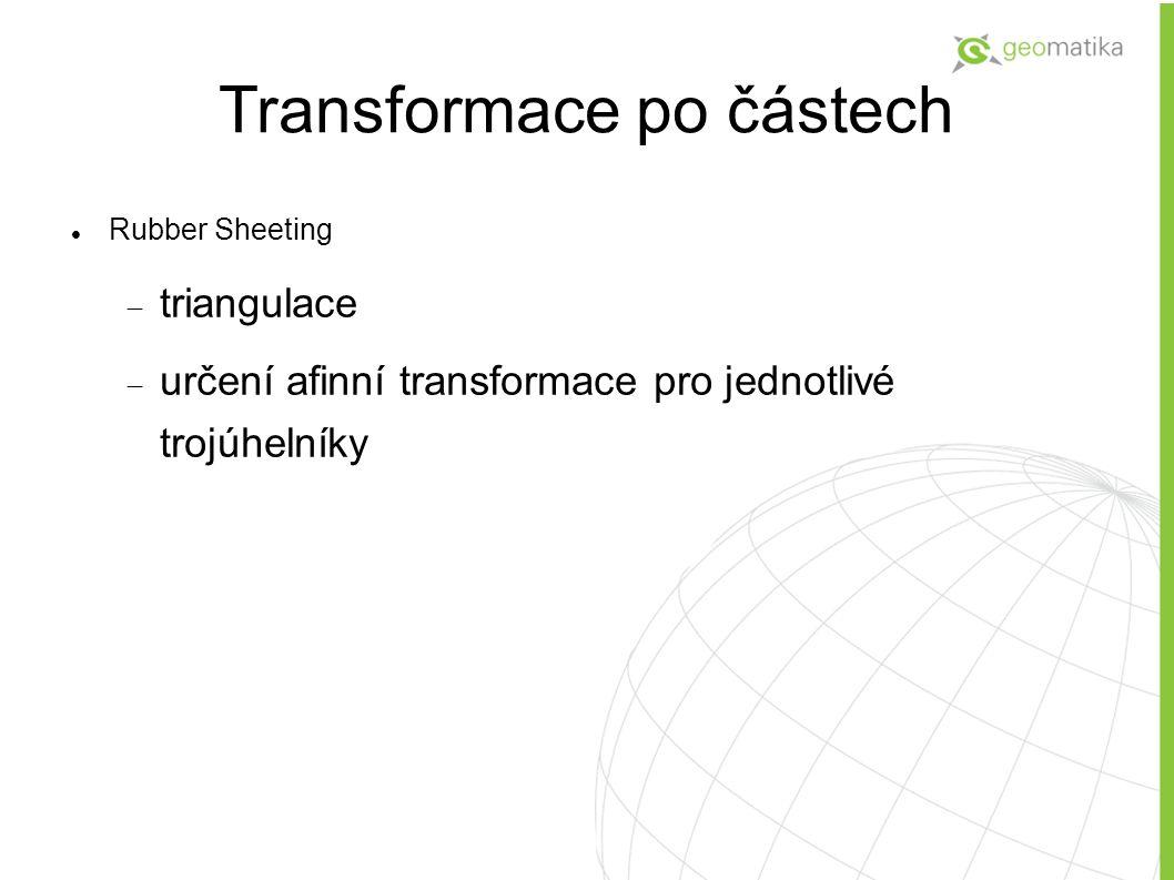 Transformace po částech Rubber Sheeting  triangulace  určení afinní transformace pro jednotlivé trojúhelníky