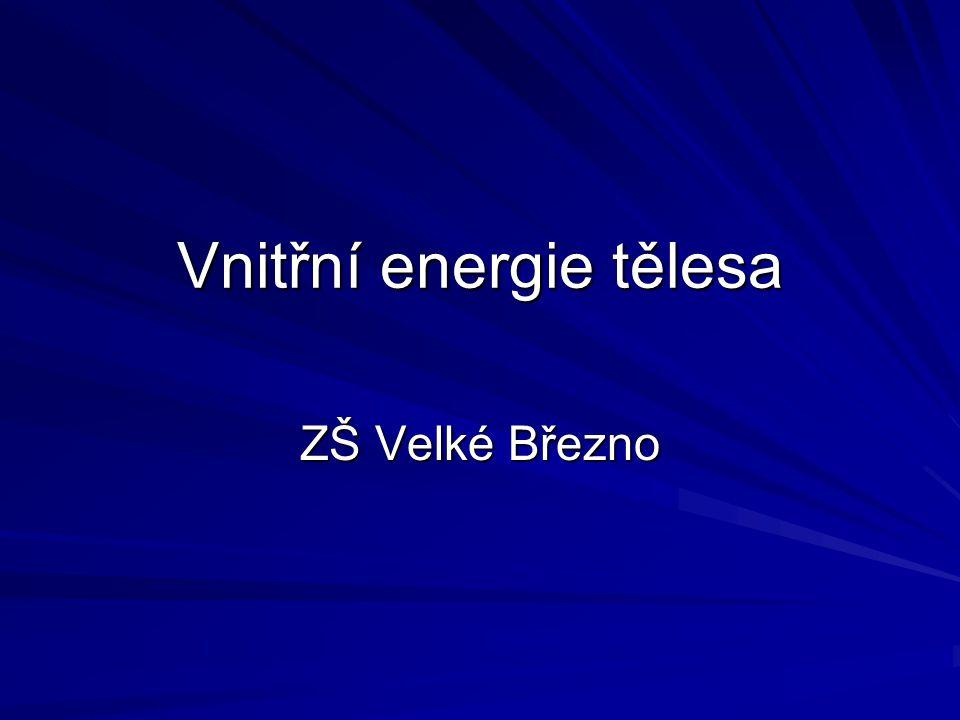 Vnitřní energie tělesa ZŠ Velké Březno