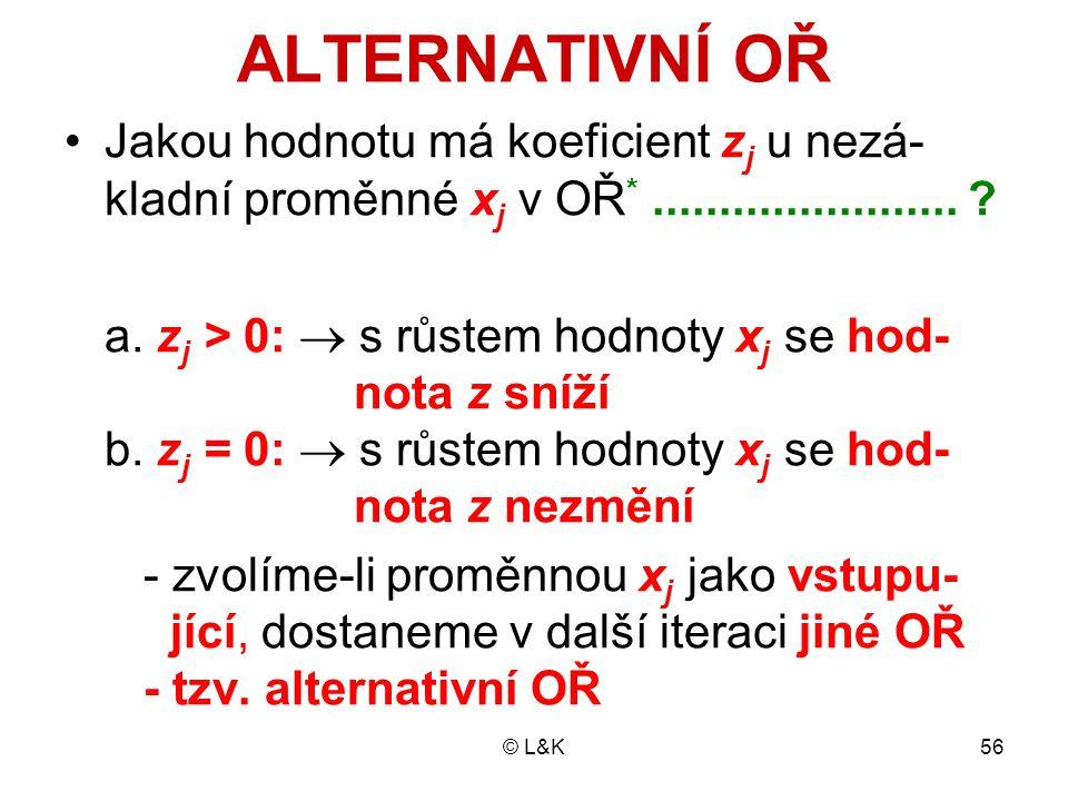 © L&K56 ALTERNATIVNÍ OŘ Jakou hodnotu má koeficient z j u nezá- kladní proměnné x j v OŘ *....................... ? a. z j > 0:  s růstem hodnoty x j