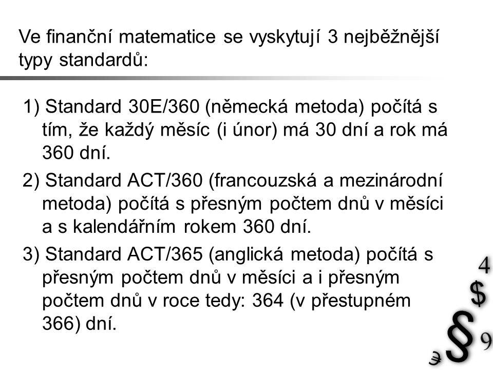 Ve finanční matematice se vyskytují 3 nejběžnější typy standardů: 1) Standard 30E/360 (německá metoda) počítá s tím, že každý měsíc (i únor) má 30 dní
