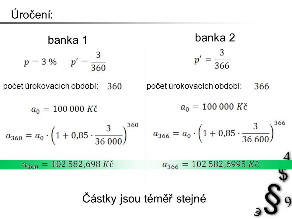 Úročení: počet úrokovacích období: Částky jsou téměř stejné banka 1 banka 2