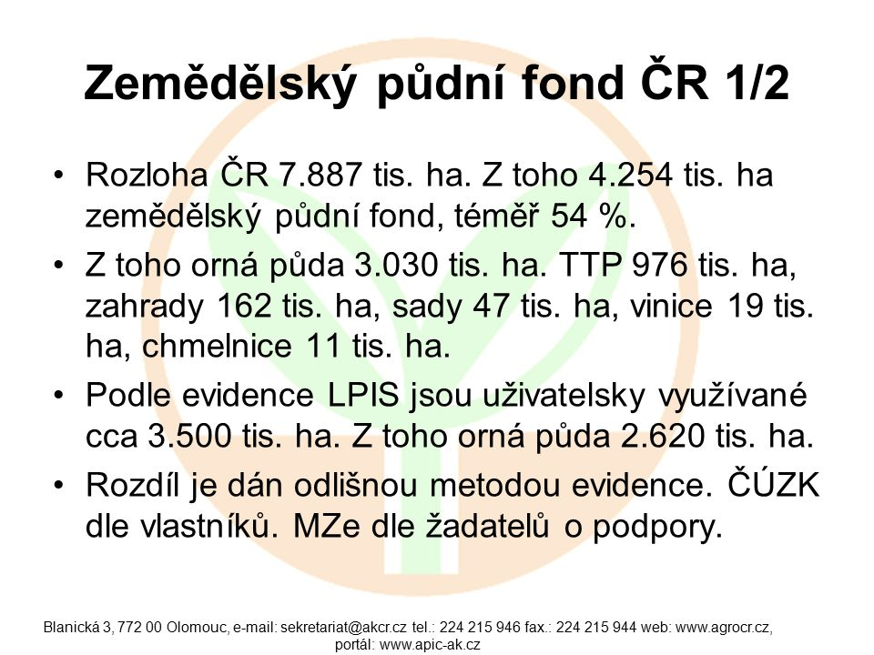 Blanická 3, 772 00 Olomouc, e-mail: sekretariat@akcr.cz tel.: 224 215 946 fax.: 224 215 944 web: www.agrocr.cz, portál: www.apic-ak.cz Zemědělský půdní fond ČR 2/2 LFA oblasti na 50 % zemědělské půdy.