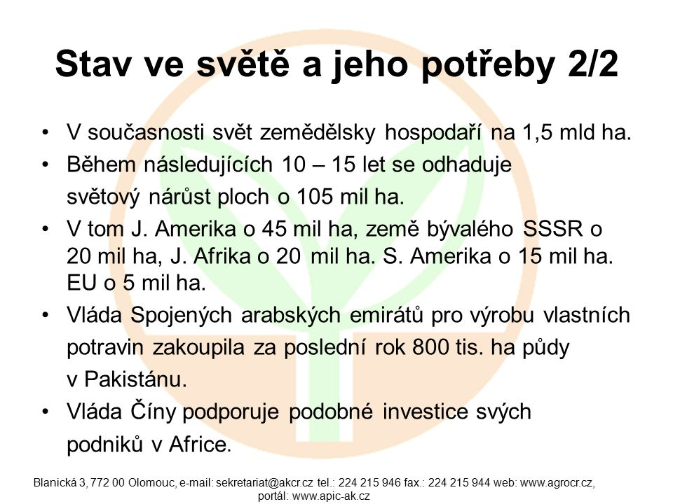 Blanická 3, 772 00 Olomouc, e-mail: sekretariat@akcr.cz tel.: 224 215 946 fax.: 224 215 944 web: www.agrocr.cz, portál: www.apic-ak.cz Stav ve světě a