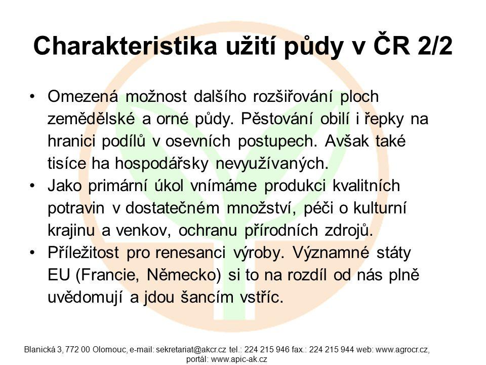 Blanická 3, 772 00 Olomouc, e-mail: sekretariat@akcr.cz tel.: 224 215 946 fax.: 224 215 944 web: www.agrocr.cz, portál: www.apic-ak.cz Charakteristika užití půdy v ČR 2/2 Omezená možnost dalšího rozšiřování ploch zemědělské a orné půdy.