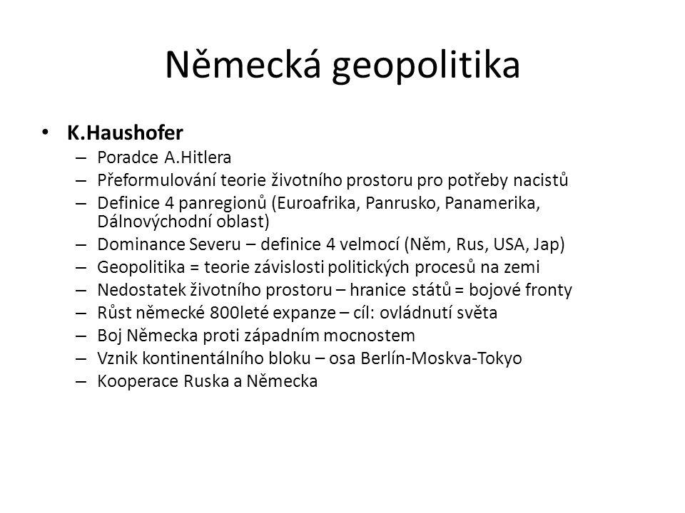 Německá geopolitika K.Haushofer – Poradce A.Hitlera – Přeformulování teorie životního prostoru pro potřeby nacistů – Definice 4 panregionů (Euroafrika