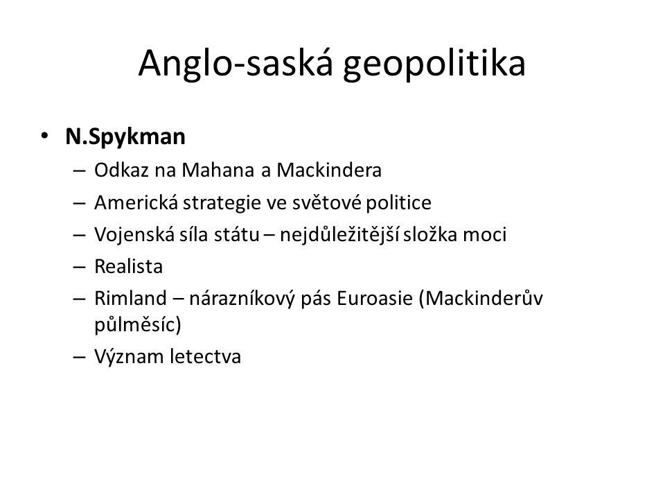 Anglo-saská geopolitika N.Spykman – Odkaz na Mahana a Mackindera – Americká strategie ve světové politice – Vojenská síla státu – nejdůležitější složk