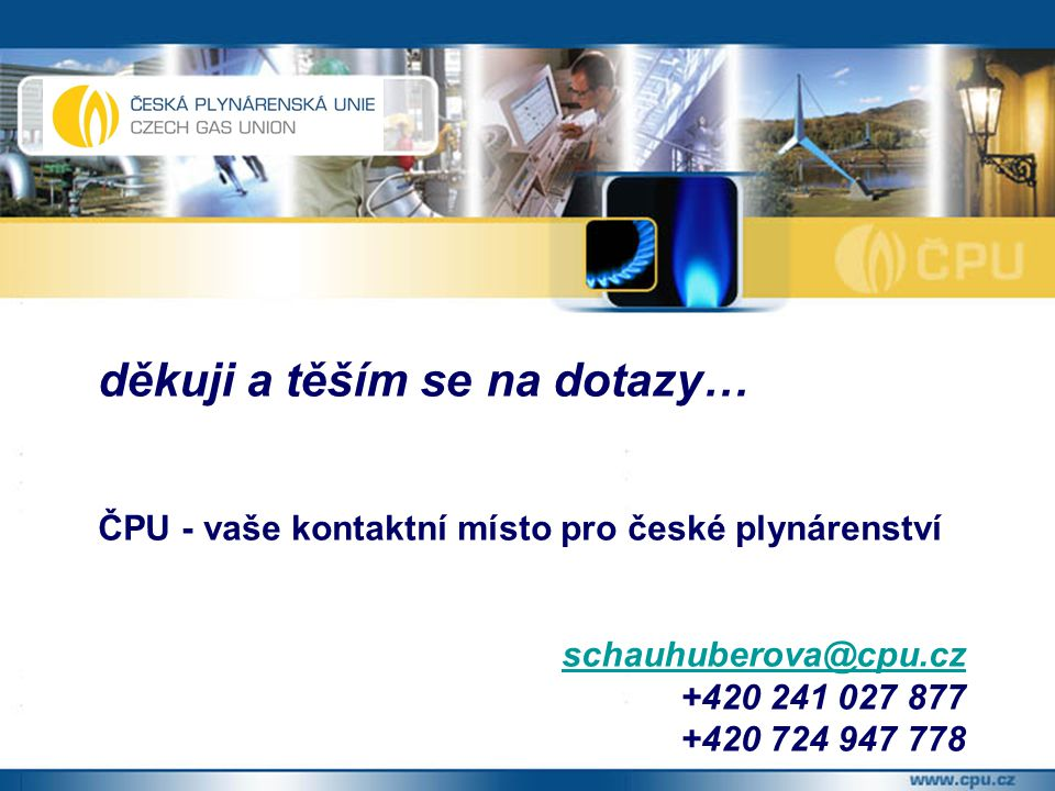 děkuji a těším se na dotazy… ČPU - vaše kontaktní místo pro české plynárenství schauhuberova@cpu.cz +420 241 027 877 +420 724 947 778