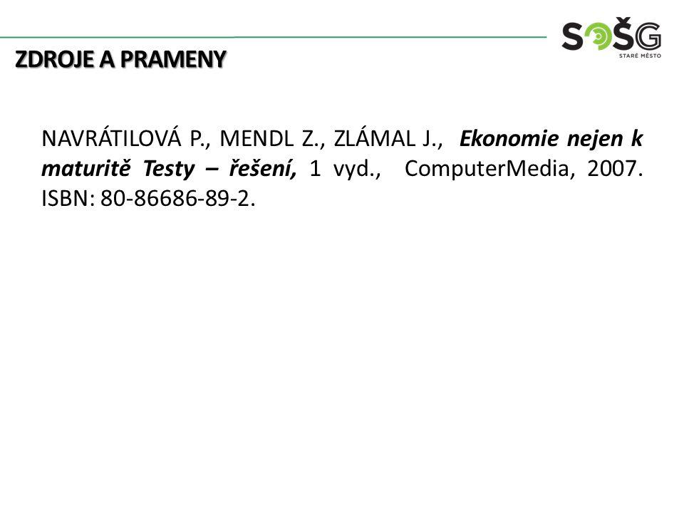 ZDROJE A PRAMENY NAVRÁTILOVÁ P., MENDL Z., ZLÁMAL J., Ekonomie nejen k maturitě Testy – řešení, 1 vyd., ComputerMedia, 2007.