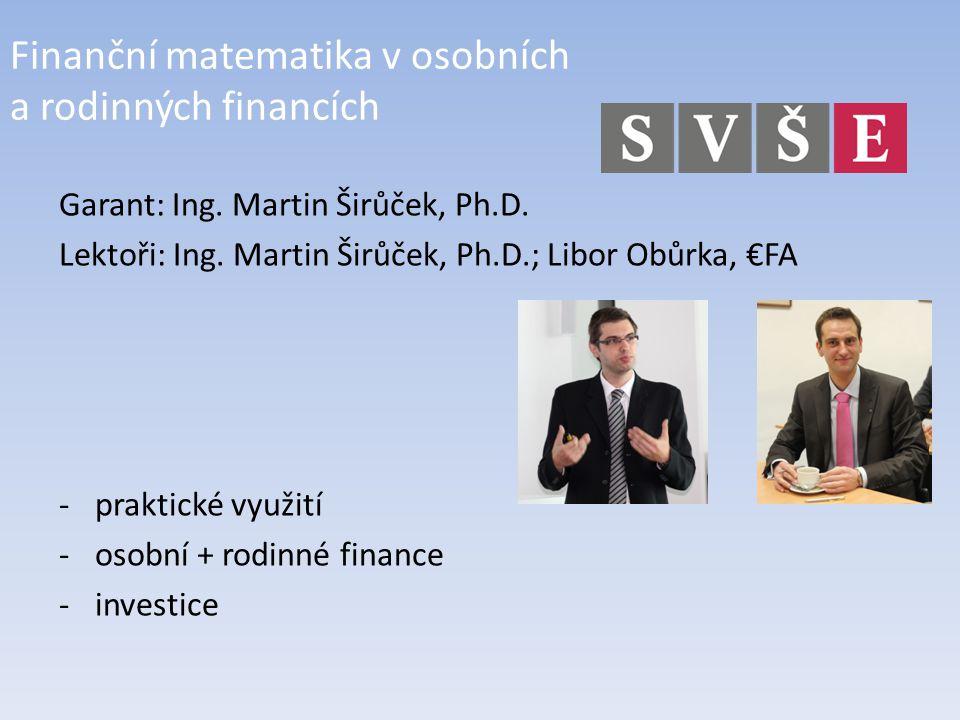 Finanční matematika v osobních a rodinných financích Garant: Ing.