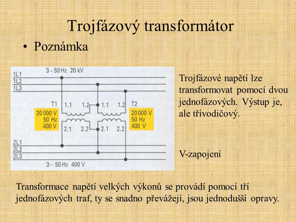 Trojfázový transformátor Poznámka Trojfázové napětí lze transformovat pomocí dvou jednofázových.