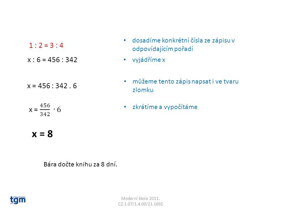 Moderní škola 2011, CZ.1.07/1.4.00/21.1692 1 : 2 = 3 : 4 x = 456 : 342.