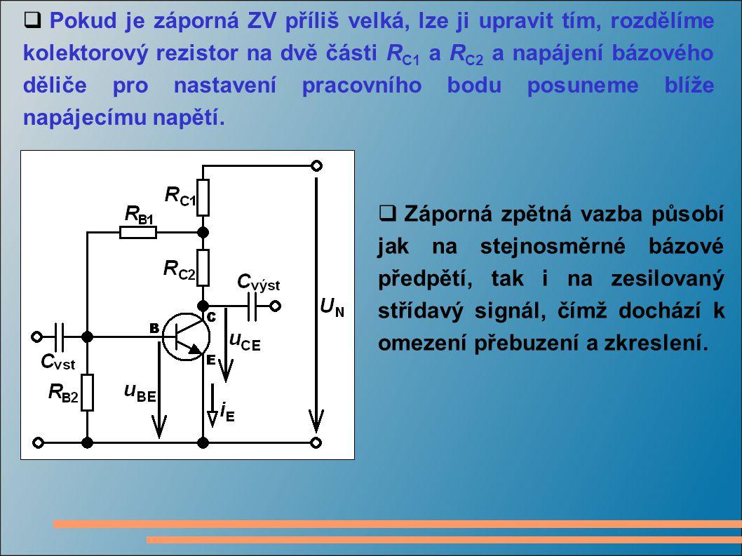  Pokud je záporná ZV příliš velká, lze ji upravit tím, rozdělíme kolektorový rezistor na dvě části R C1 a R C2 a napájení bázového děliče pro nastave