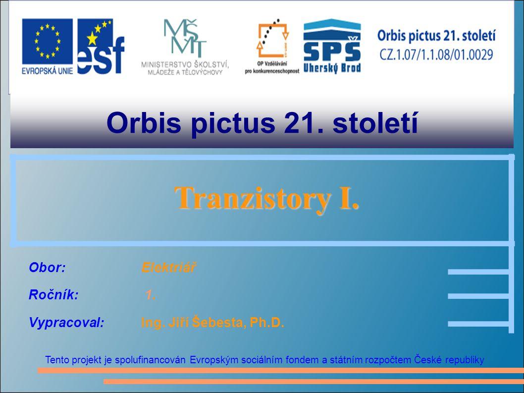 Orbis pictus 21. století Tento projekt je spolufinancován Evropským sociálním fondem a státním rozpočtem České republiky Tranzistory I. Tranzistory I.
