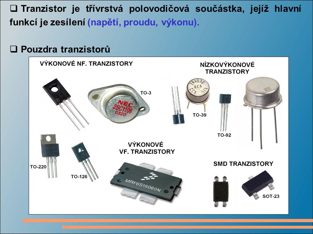  Tranzistor je třívrstvá polovodičová součástka, jejíž hlavní funkcí je zesílení (napětí, proudu, výkonu).  Pouzdra tranzistorů