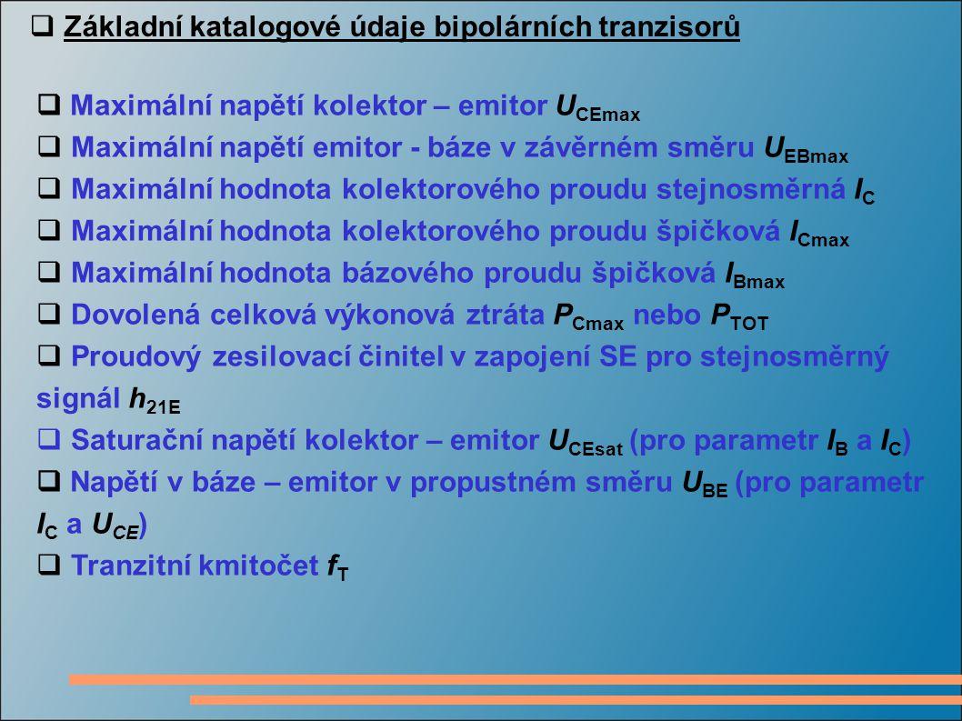  Základní katalogové údaje bipolárních tranzisorů  Maximální napětí kolektor – emitor U CEmax  Maximální napětí emitor - báze v závěrném směru U EB