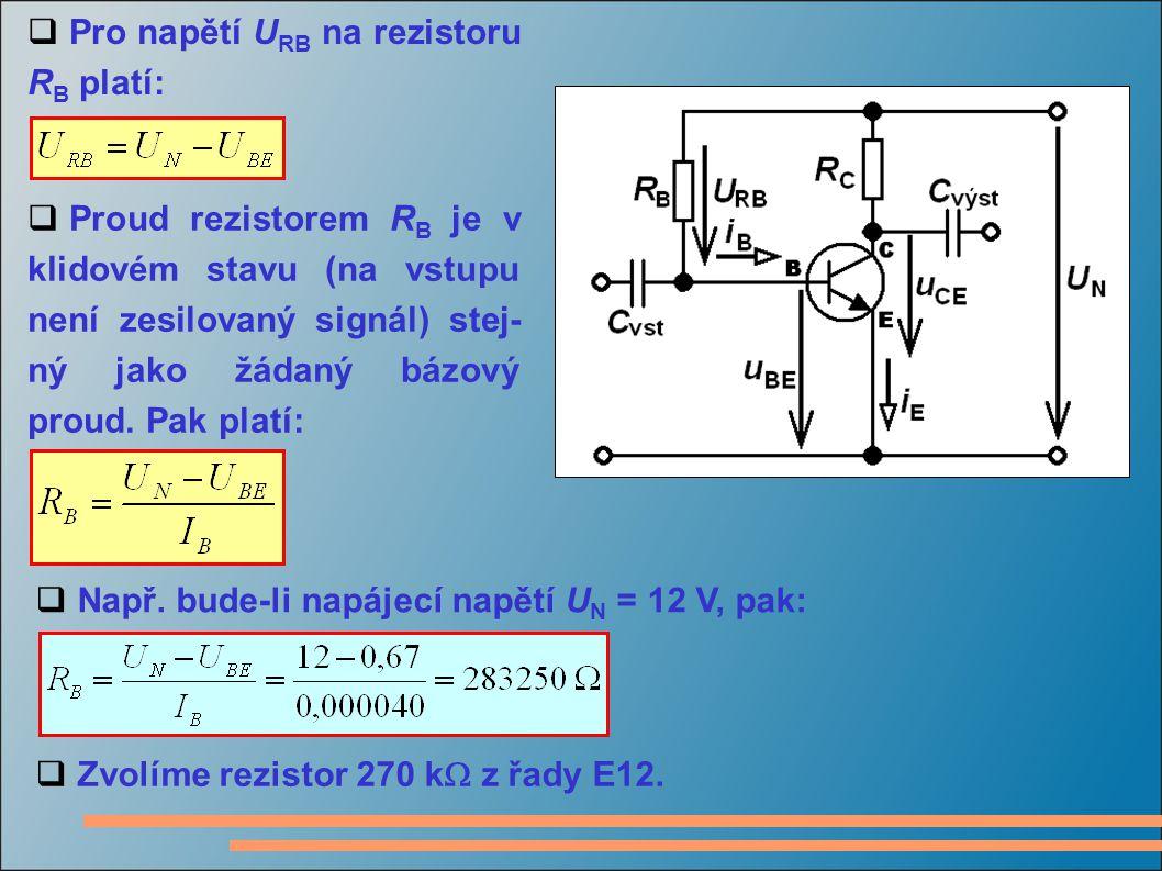  Pro napětí U RB na rezistoru R B platí:  Proud rezistorem R B je v klidovém stavu (na vstupu není zesilovaný signál) stej- ný jako žádaný bázový proud.