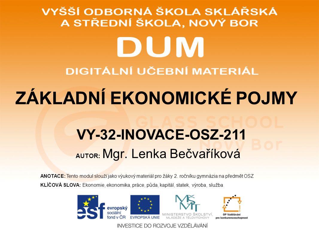AUTOR: Mgr. Lenka Bečvaříková ANOTACE: Tento modul slouží jako výukový materiál pro žáky 2. ročníku gymnázia na předmět OSZ KLÍČOVÁ SLOVA: Ekonomie, e