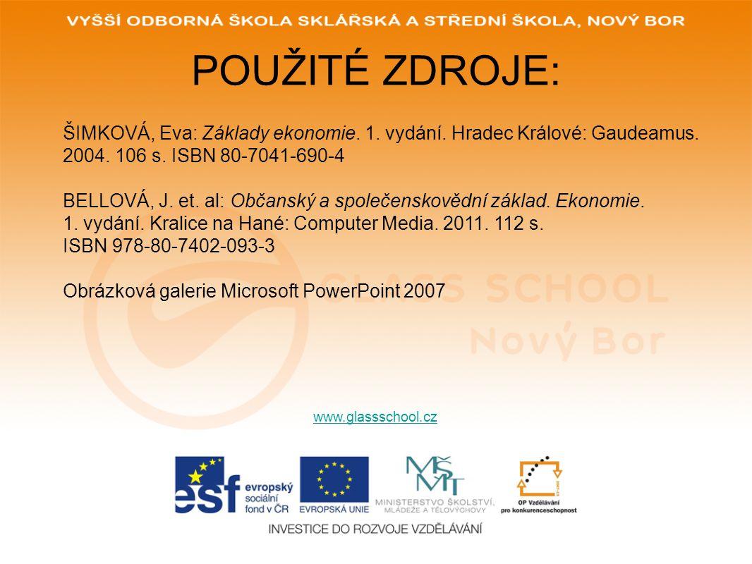 POUŽITÉ ZDROJE: www.glassschool.cz ŠIMKOVÁ, Eva: Základy ekonomie. 1. vydání. Hradec Králové: Gaudeamus. 2004. 106 s. ISBN 80-7041-690-4 BELLOVÁ, J. e