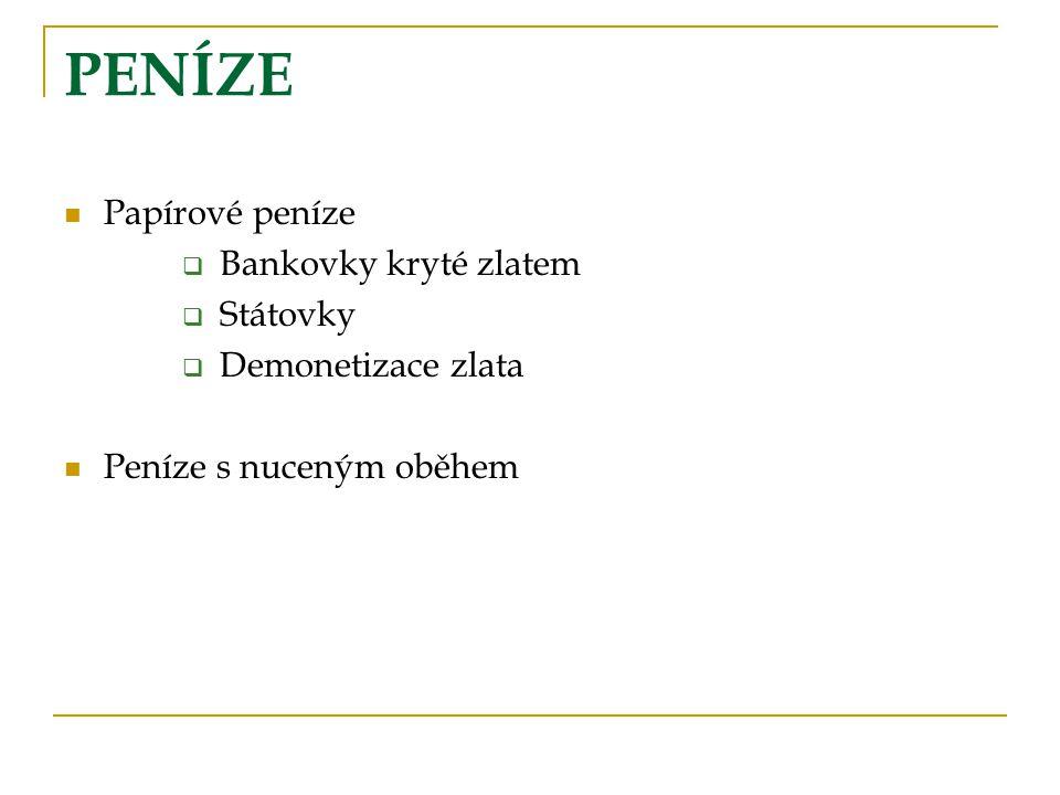 FUNKCE PENĚZ Prostředek směny Zúčtovací jednotka Uchovatel hodnoty !hodnota pen ě z musí být stabilní – hyperinflace!!