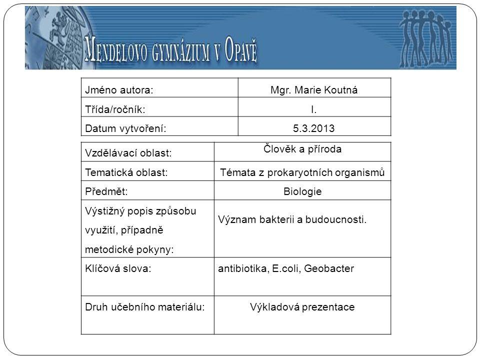 Jméno autora:Mgr. Marie Koutná Třída/ročník:I. Datum vytvoření:5.3.2013 Vzdělávací oblast: Člověk a příroda Tematická oblast:Témata z prokaryotních or