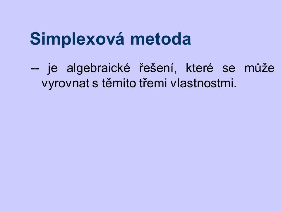 Simplexová metoda -- je algebraické řešení, které se může vyrovnat s těmito třemi vlastnostmi.