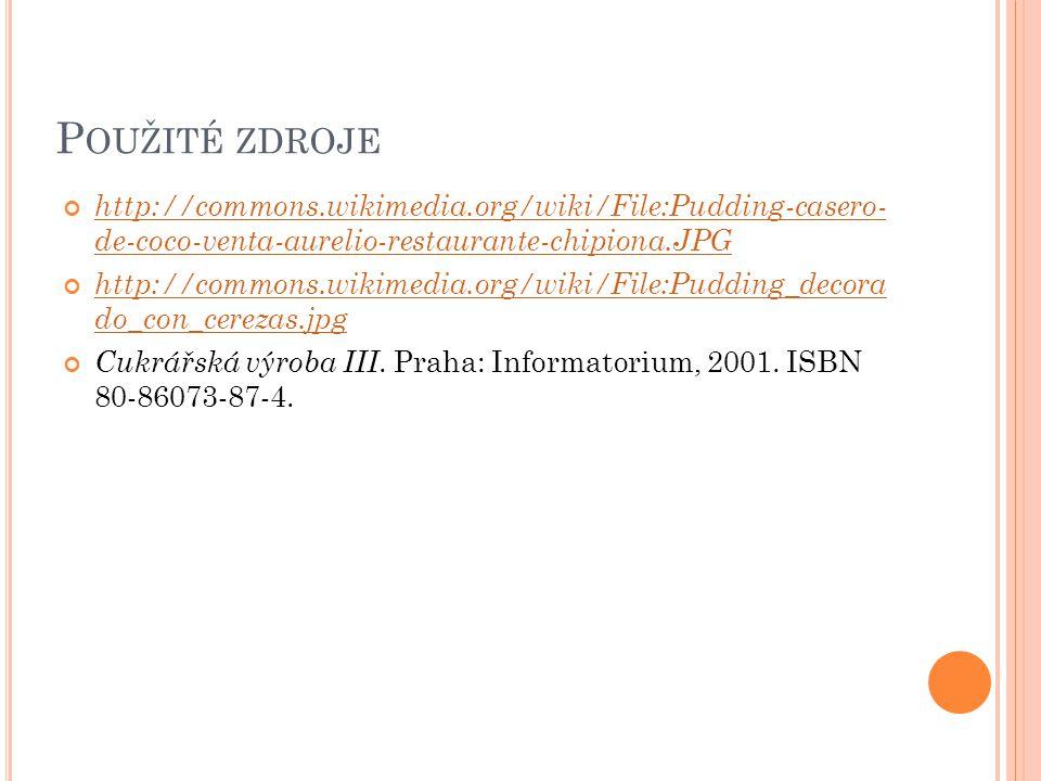 P OUŽITÉ ZDROJE http://commons.wikimedia.org/wiki/File:Pudding-casero- de-coco-venta-aurelio-restaurante-chipiona.JPG http://commons.wikimedia.org/wiki/File:Pudding_decora do_con_cerezas.jpg Cukrářská výroba III.