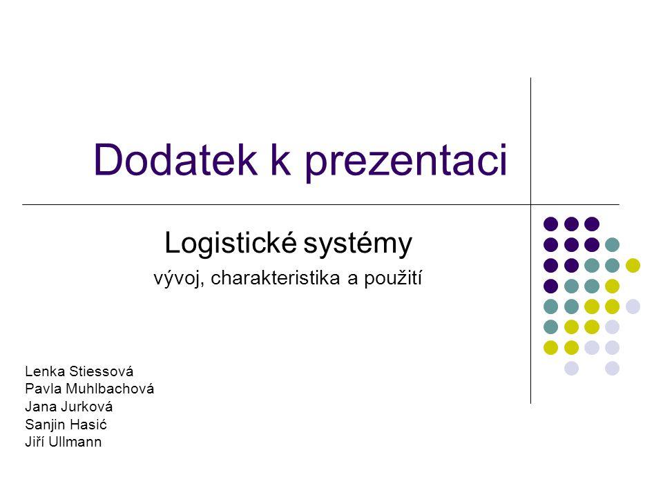 Dodatek k prezentaci Logistické systémy vývoj, charakteristika a použití Lenka Stiessová Pavla Muhlbachová Jana Jurková Sanjin Hasić Jiří Ullmann