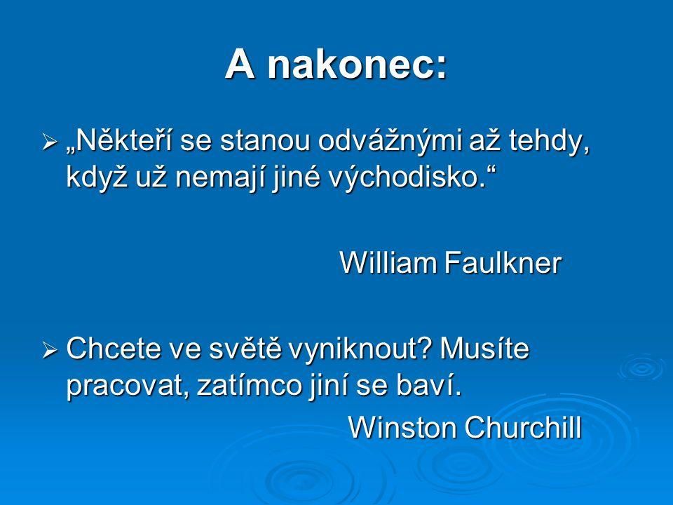 """A nakonec:  """"Někteří se stanou odvážnými až tehdy, když už nemají jiné východisko. William Faulkner William Faulkner  Chcete ve světě vyniknout."""