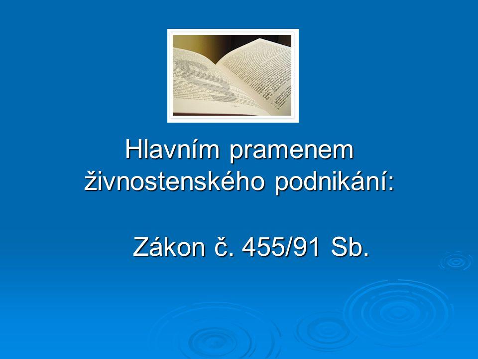 Hlavním pramenem živnostenského podnikání: Zákon č. 455/91 Sb. Zákon č. 455/91 Sb.