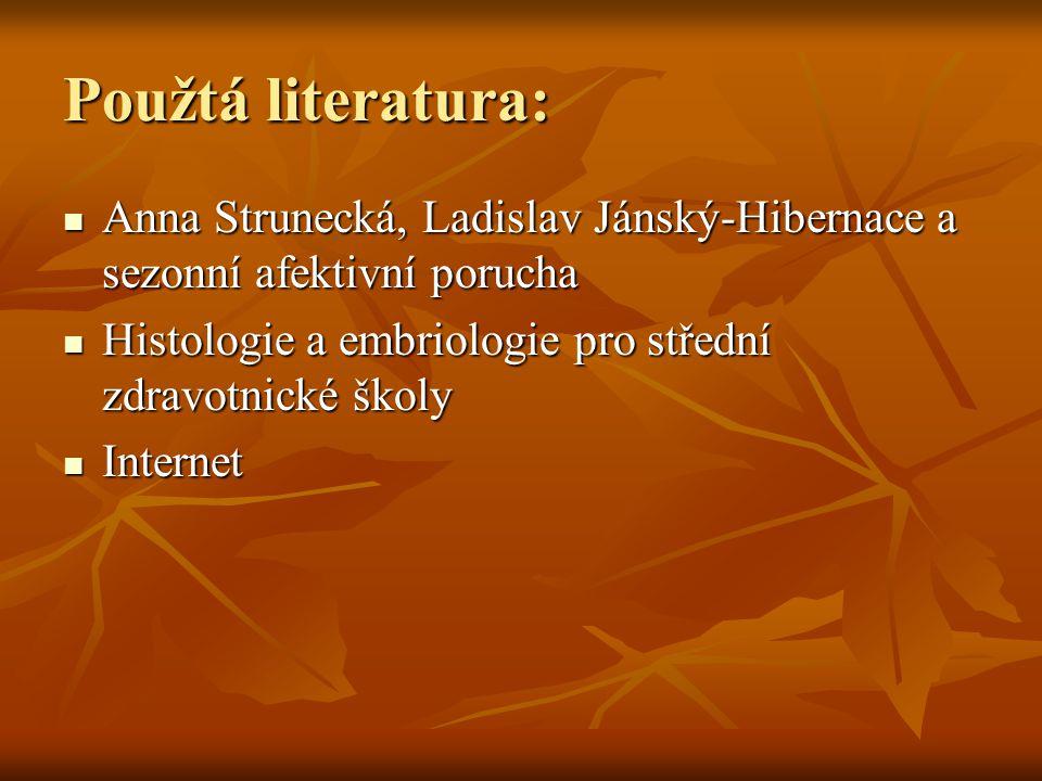 Použtá literatura: Anna Strunecká, Ladislav Jánský-Hibernace a sezonní afektivní porucha Anna Strunecká, Ladislav Jánský-Hibernace a sezonní afektivní