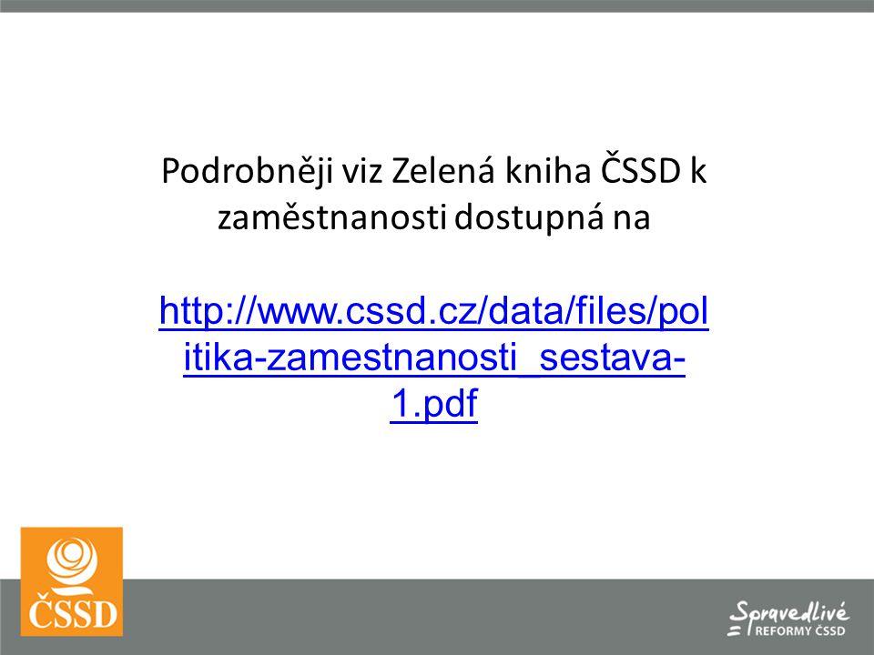 Podrobněji viz Zelená kniha ČSSD k zaměstnanosti dostupná na http://www.cssd.cz/data/files/pol itika-zamestnanosti_sestava- 1.pdf